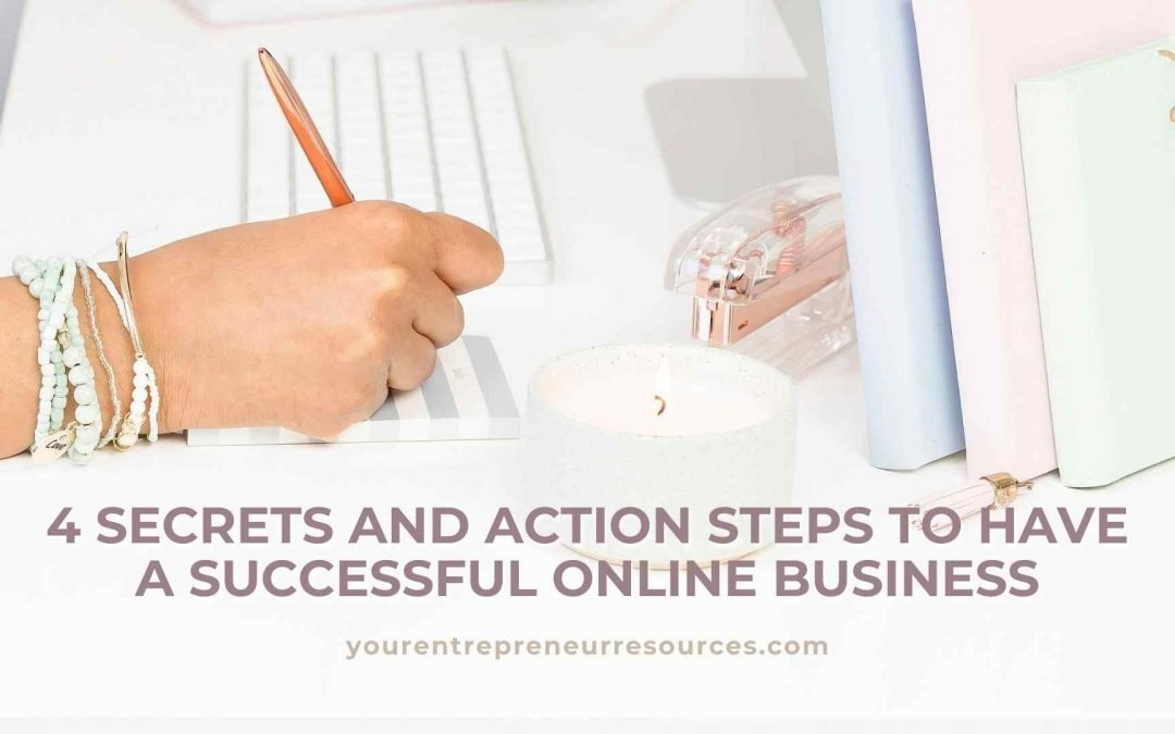 4 Secrets and Action Steps to have a Successful Online Business