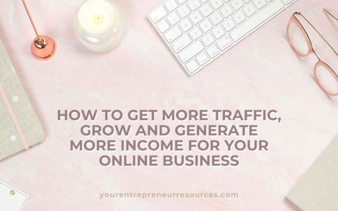 How to get more traffic to your website and your online business