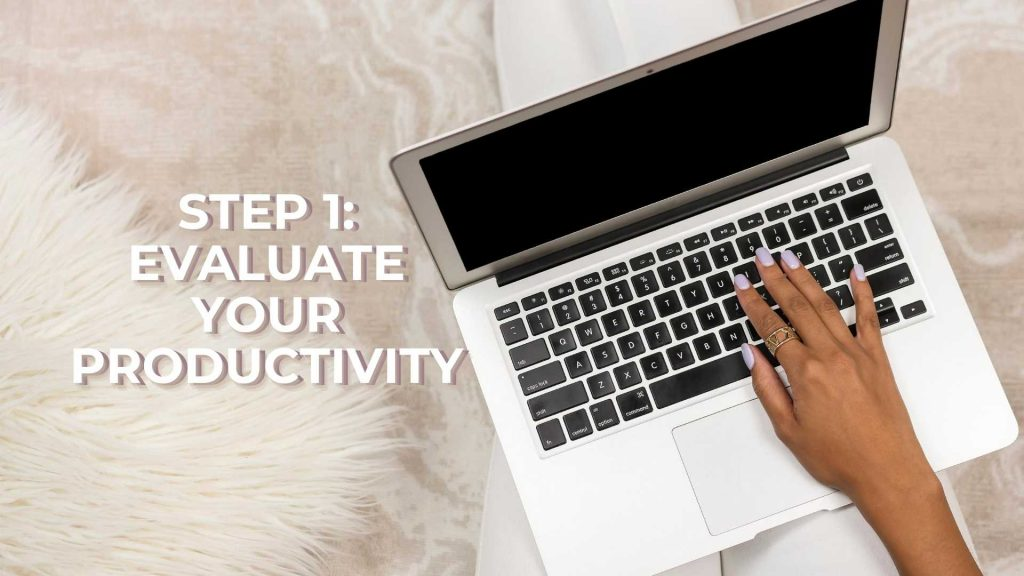 Step 1 Evaluate your productivity