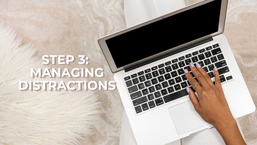 Step 3 Managing Distractions