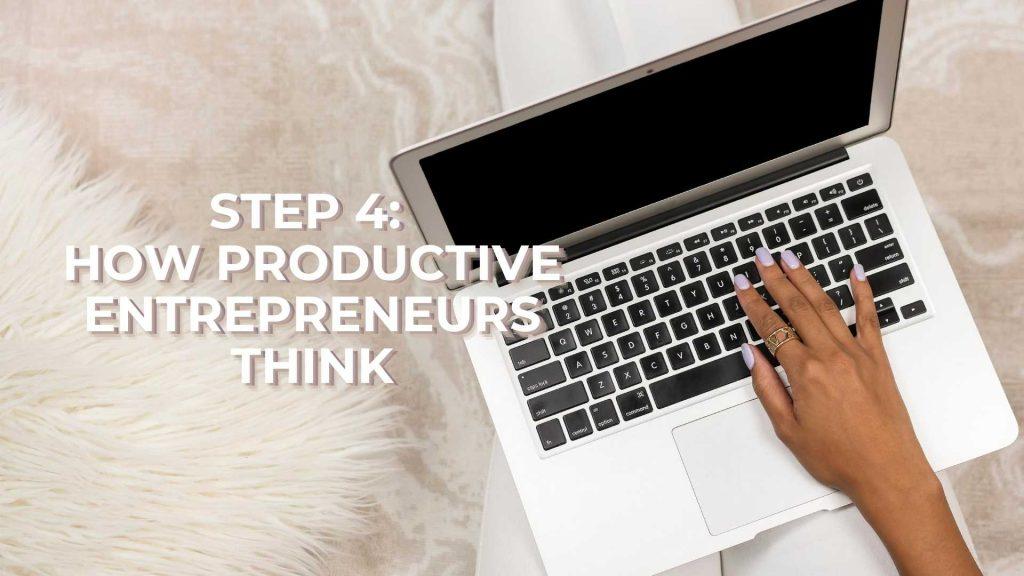Step 4 How Productive Entrepreneurs think