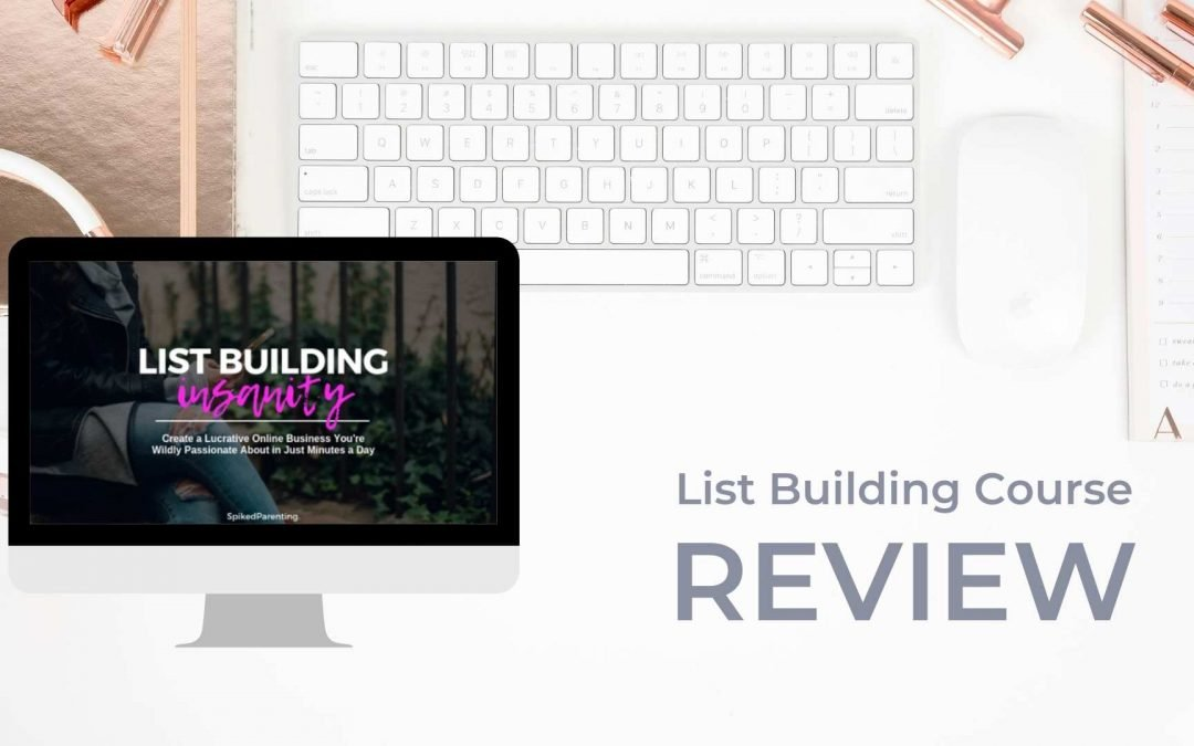 List Building Course: List Building Insanity by Spiked Parenting Review
