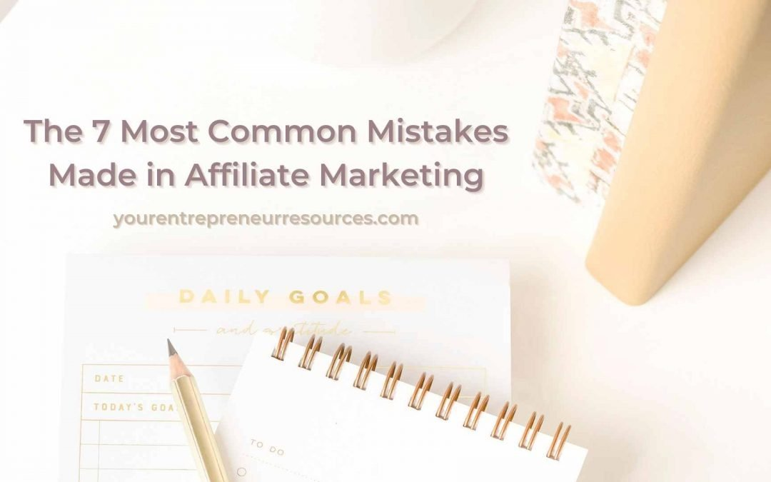 The 7 Most Common Affiliate Marketing Mistakes made by online marketers