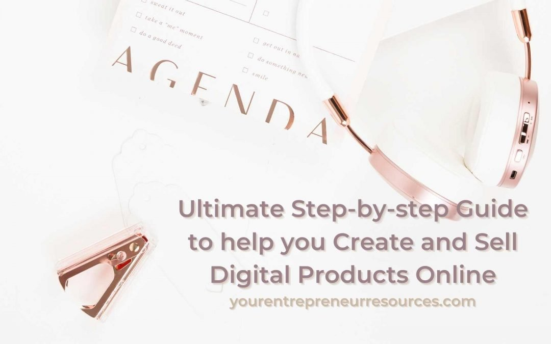 Ultimate Step-by-step Guide to help you Create and Sell Digital Products Online