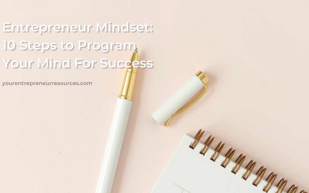 Entrepreneur Mindset: Discover the 10 Steps to Program Your Mind For Success