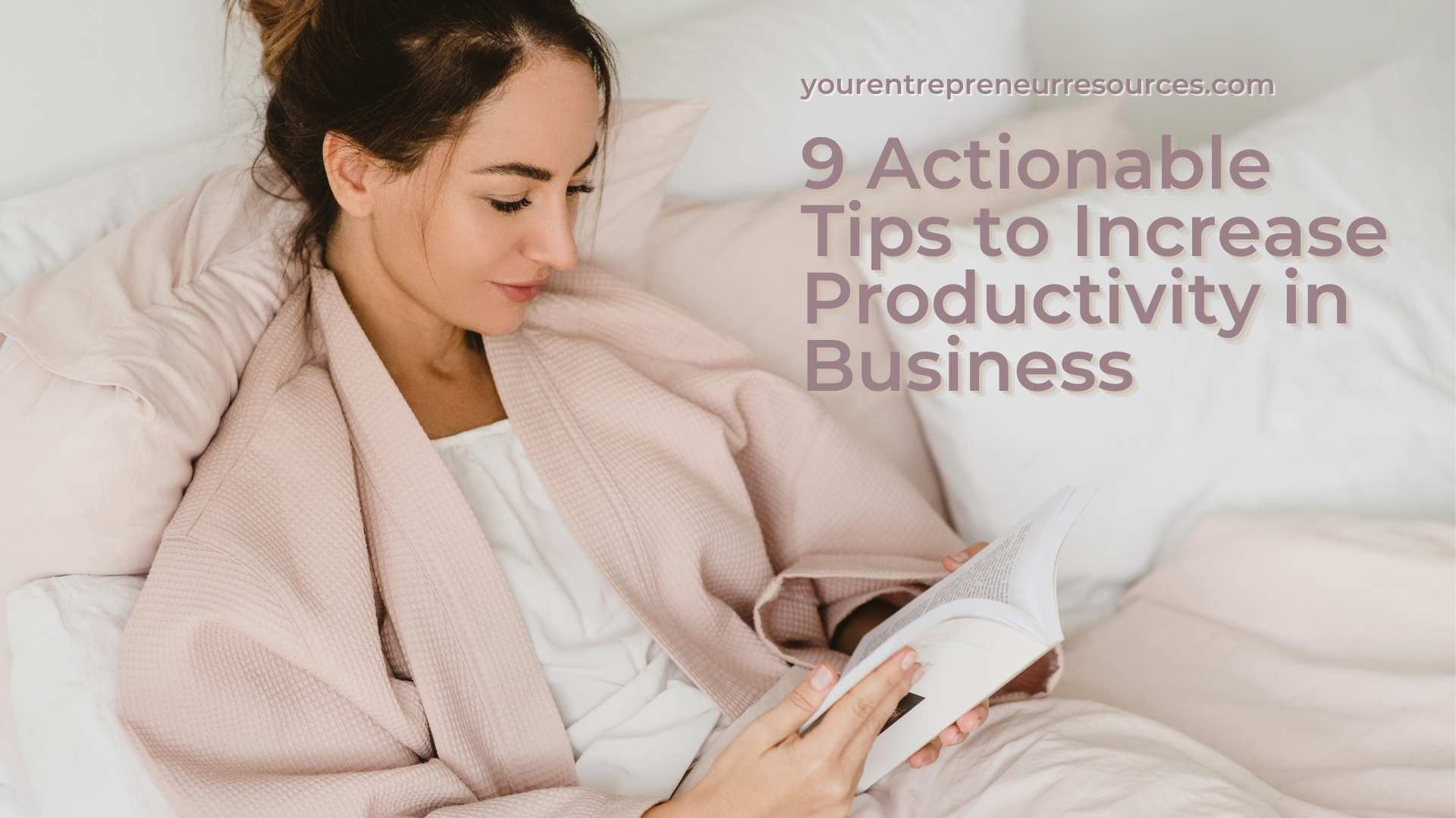 9 Actionable Tips to Increase Productivity in Business for Entrepreneurs