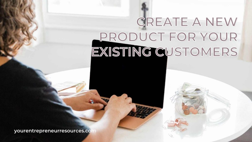 Create A New Product For Your Existing Customers
