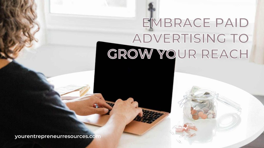 Embrace Paid Advertising To Grow Your Reach