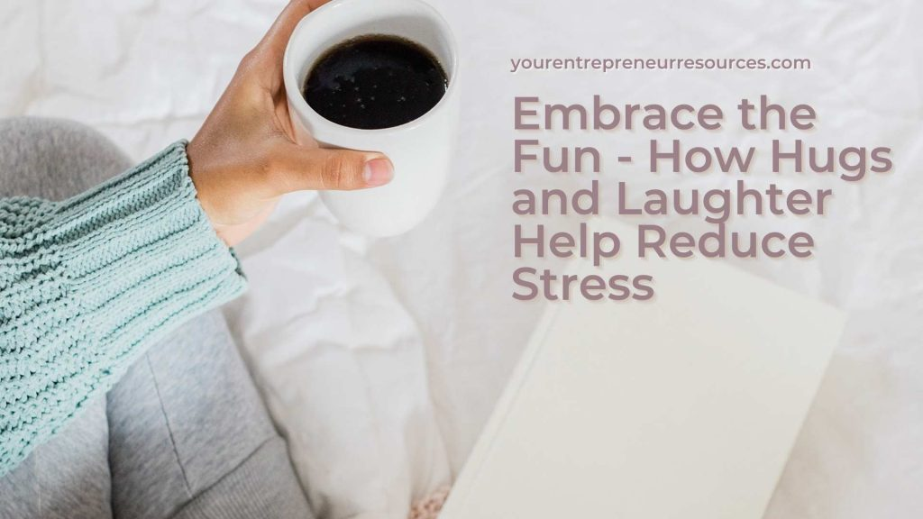 Embrace the Fun - How Hugs and Laughter Help Reduce Stress
