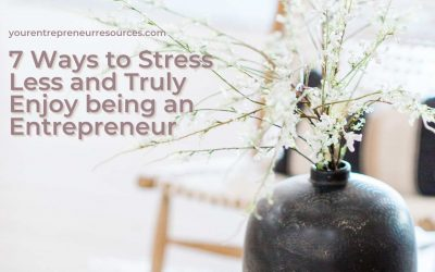 Feeling Stressed? 7 Ways to Stress Less and Truly Enjoy being an Entrepreneur