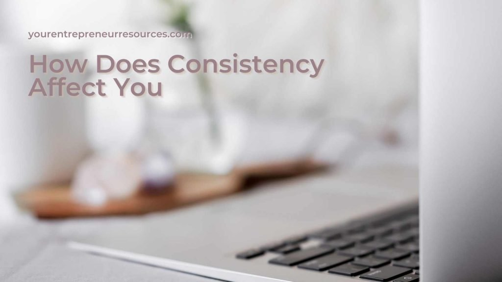 How Does Consistency Affect You