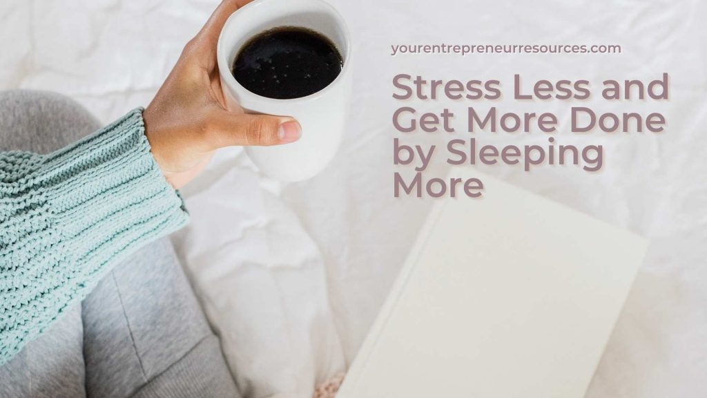 Stress Less and Get More Done by Sleeping More