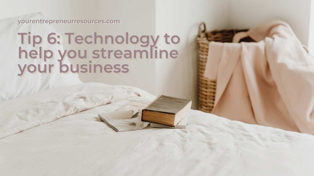 Tip 6 Technology to help you streamline your business