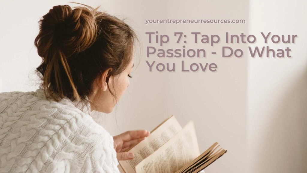 Tip 7 Tap Into Your Passion - Do What You Love