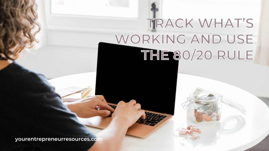 Track What's Working And Use The 80:20 Rule