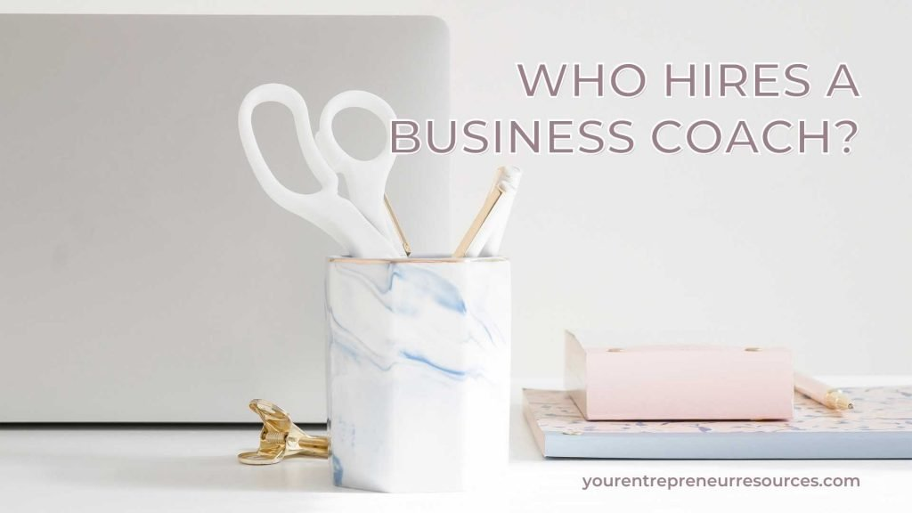 Who hires a business coach?
