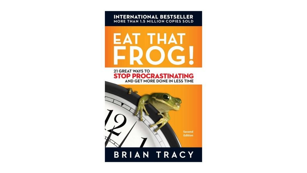 4. Eat That Frog 21 Great Ways to Stop Procrastinating and Get More Done in Less Time By Brian Tracy