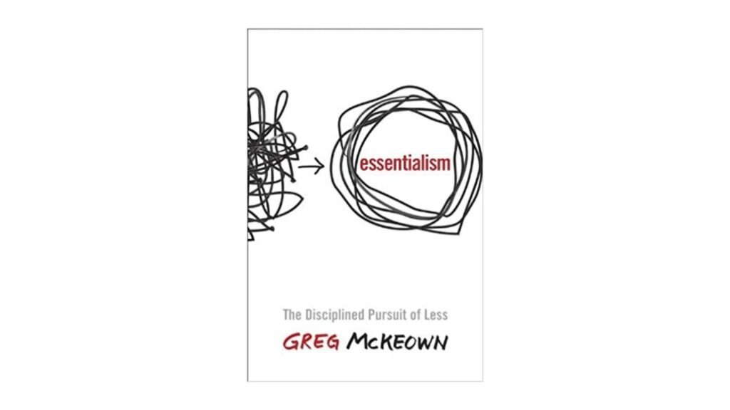 8. Essentialism The Disciplined Pursuit of Less by Greg McKeown