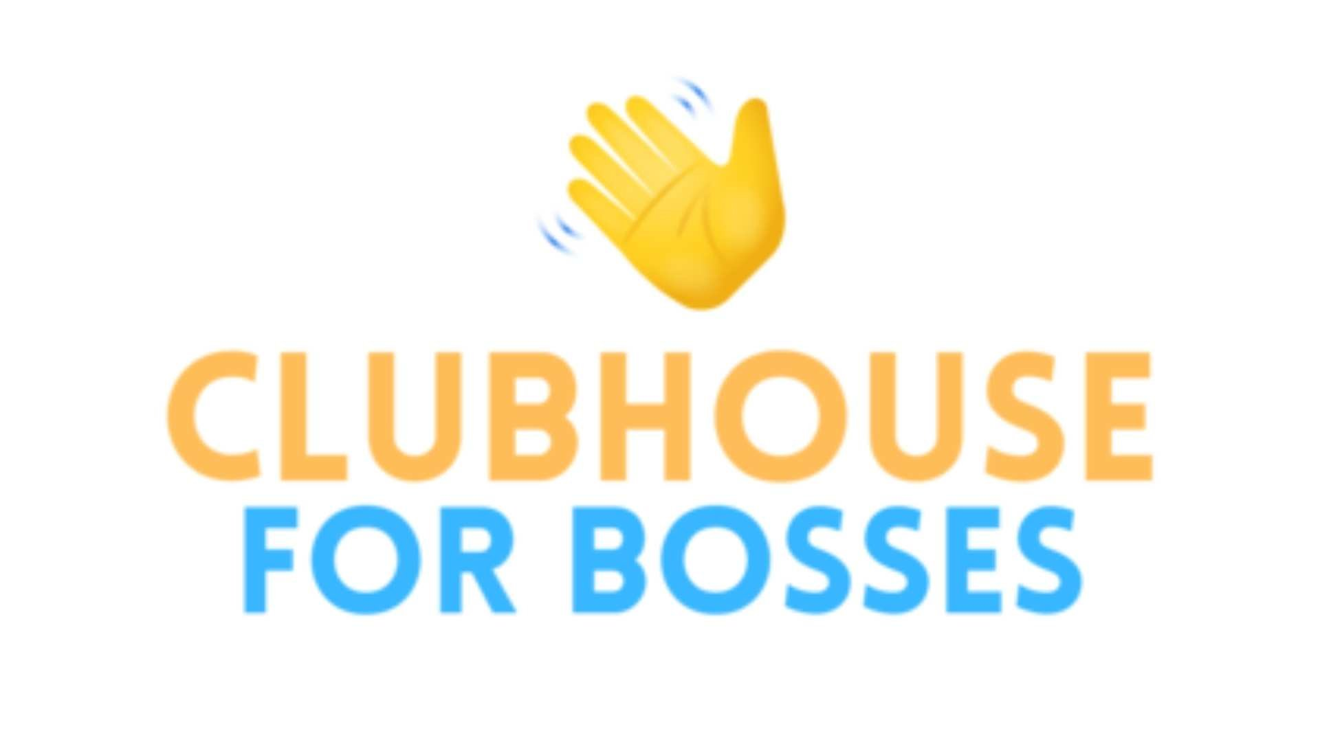 CLubhouse for bosses