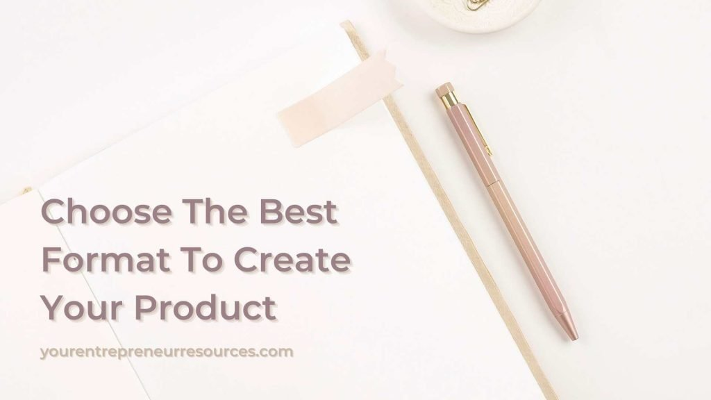 Choose The Best Format To Create Your Product