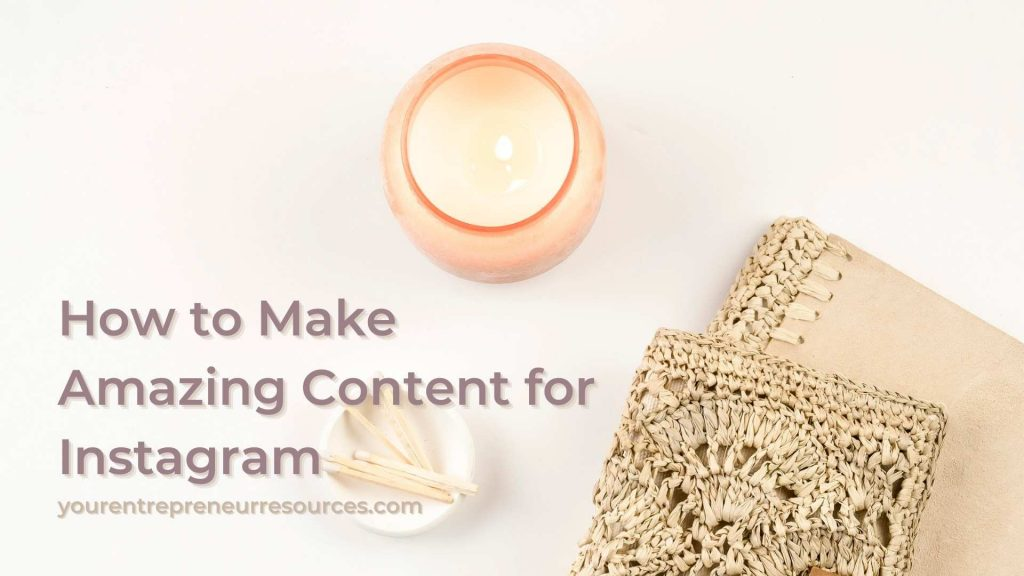 How to Make Amazing Content for Instagram