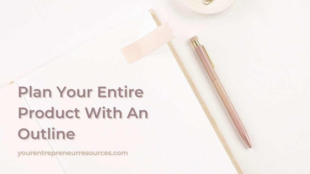 Plan Your Entire Product With An Outline