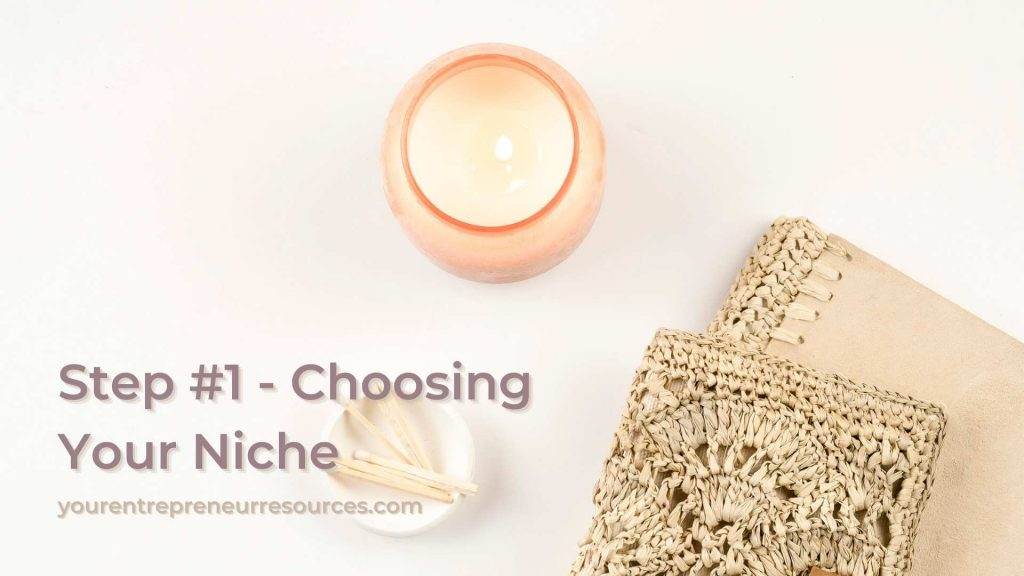 Step #1 - Choosing Your Niche – The Most Important Decision You Will Make