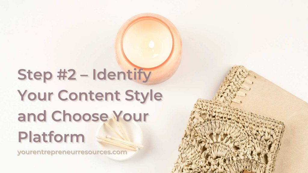 Step #2 – Identify Your Content Style and Choose Your Platform