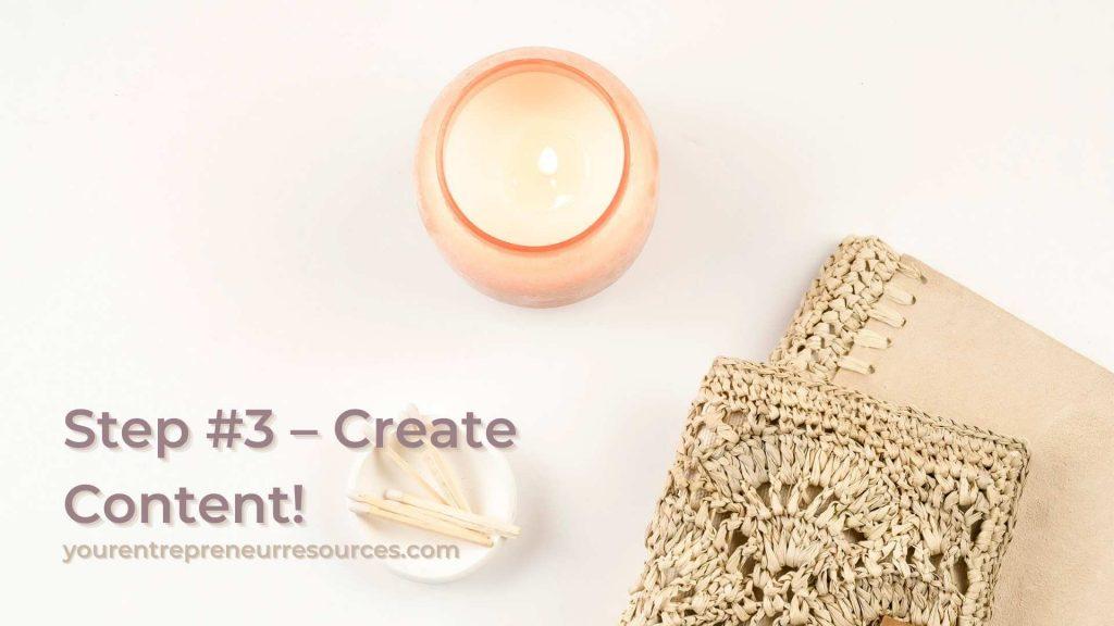 Step #3 – Create Content!
