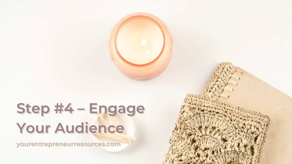 Step #4 – Engage Your Audience