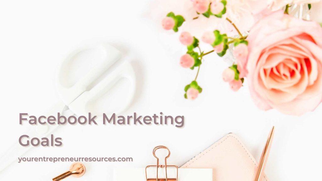 Facebook Marketing Goals