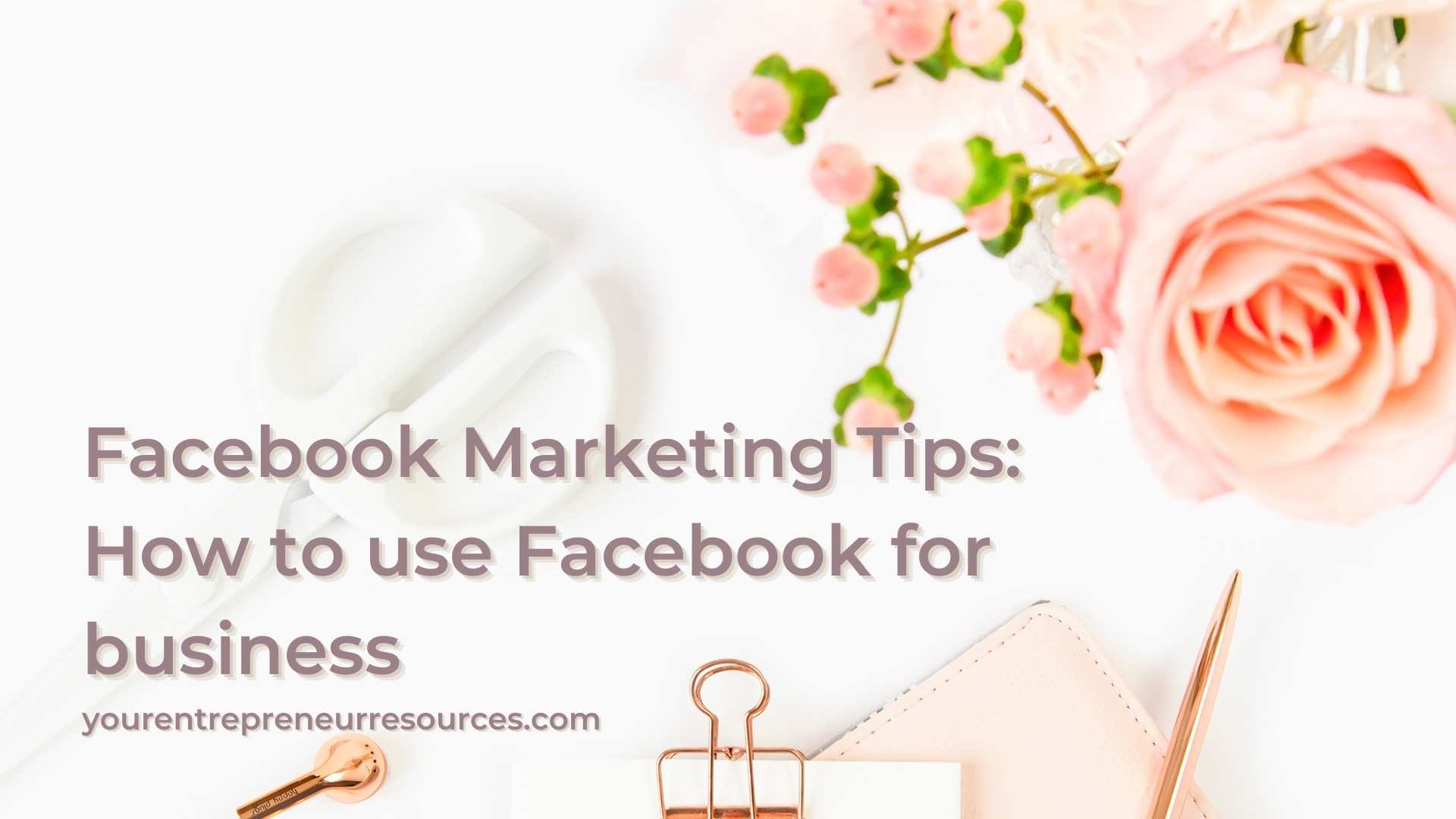 Facebook Marketing tips How to use Facebook for business