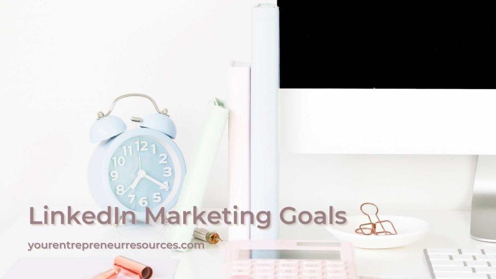 Linkedin Marketing goals