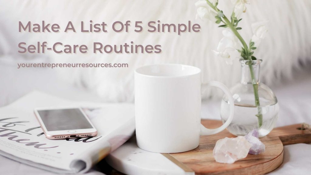 Make A List Of 5 Simple Self-Care Routines You Can Fall Back On When Needed