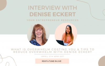 What is Overwhelm Costing you & Tips to Reduce Overwhelm with Denise Eckert