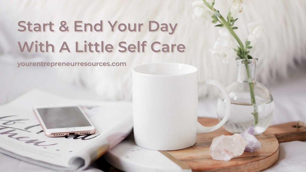 Start & End Your Day With A Little Self Care